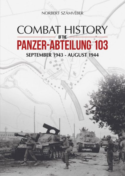 Combat History of the Panzer-Abteilung 103 - WW2 Panzer book
