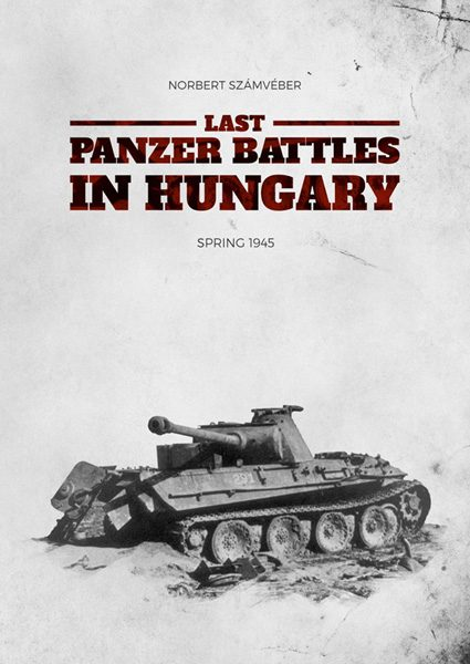 The Last Panzer Battles in Hungary - WW2 Panzer book