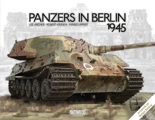 panzers in berlin 1945 battle of berlin book panzerwrecks. Black Bedroom Furniture Sets. Home Design Ideas