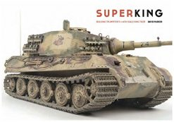 Superking: Building Trumpeter's 1:16th Scale King Tiger book