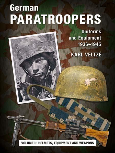 German Paratroopers Vol.II: Helmets, Equipment and Weapons