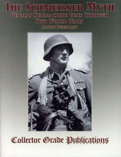 The Schmeisser Myth - German Submachine Guns Through Two World Wars