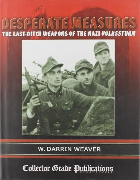 Desperate Measures - The Last-Ditch Weapons of the Nazi Volkssturm